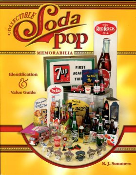 Summers, B. J. Collectible Soda Pop Memorabilia: Identification & Value Guide