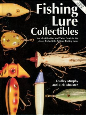 Murphy, Dudley, and Edmisten, Rick. Fishing Lure Collectibles: An Identification And Value Guide