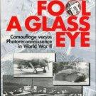 Stanley, Roy M. To Fool A Glass Eye: Camouflage Versus Photoreconnaissance In World War II