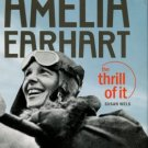 Wells, Susan. Amelia Earhart: The Thrill Of It