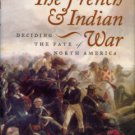 Borneman, Walter R. The French And Indian War: Deciding The Fate Of North America