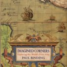 Binding, Paul. Imagined Corners: Exploring The World's First Atlas