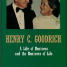 Jackson, Harvey H. Henry C. Goodrich: A Life Of Business And The Business Of Life
