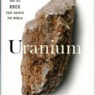 Zoellner, Tom. Uranium: War, Energy, And The Rock That Shaped The World