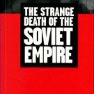Pryce-Jones, David. The Strange Death Of The Soviet Empire