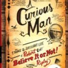 Thompson, Neal. A Curious Man: The Strange & Brilliant Life Of Robert Believe It Or Not Ripley