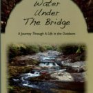 Cash, Bo. Water Under The Bridge [A Journey Through A Life In The Outdoors]