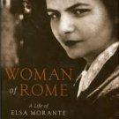Tuck, Lily. Woman Of Rome: A Life Of Elsa Morante