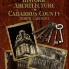 Kaplan, Peter R. The Historic Architecture Of Cabarrus County North Carolina