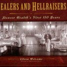 Welsome, Eileen. Healers And Hellraisers: Denver Health's First 150 Years