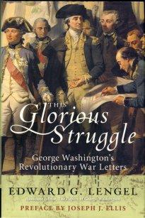 Lengel, Edward G. This Glorious Struggle: George Washington's Revolutionary War Letters