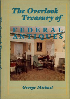 Michael, George. The Overlook Treasury Of Federal Antiques
