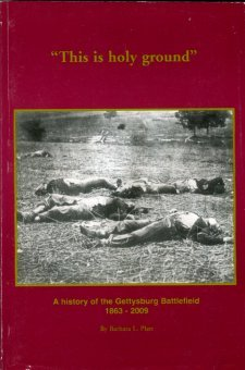 Platt, Barbara I. This Is Holy Ground: A History Of The Gettysburg Battlefield, 1863-2009