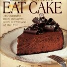 Purdy, Susan G. Let Them Eat Cake: 140 Sinfully Rich Desserts -- With A Fraction Of The Fat