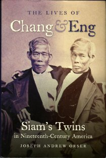 Orser, Joseph Andrew. The Lives Of Chang & Eng: Siam's Twins In Nineteenth-Century America