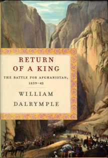 Dalrymple, William. Return Of A King: The Battle For Afghanistan, 1839-42
