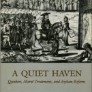 Cherry, Charles L. A Quiet Haven: Quakers, Moral Treatment, And Asylum Reform