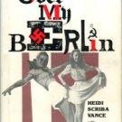 Vance, Heidi Scriba. Shadows Over My Berlin: One Woman's Story Of World War II