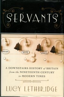 Lethbridge, L. Servants: A Downstairs History Of Britain From The Nineteenth Century To Modern Times