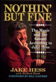Hess, Jake, and Hyatt, Richard. Nothin' But Fine: The Music And The Gospel According To Jake Hess