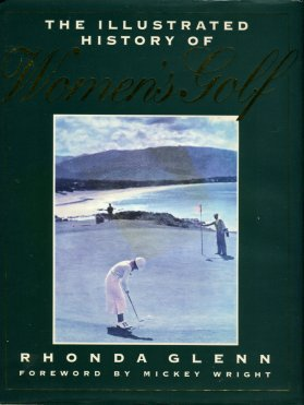 Glenn, Rhonda. The Illustrated History Of Women's Golf