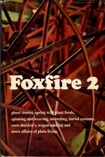 Wigginton, Eliot, editor. Foxfire 2: Ghost Stories, Spring Wild Plant Foods, Spinning And Weaving...