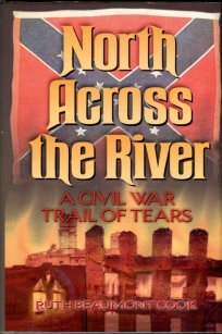 Cook, Ruth Beaumont. North Across The River: A Civil War Trail Of Tears