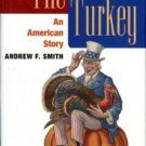 Smith, Andrew F. The Turkey: An American Story