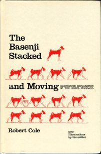 Cole, Robert. The Basenji Stacked And Moving: A Comprehensive Illustrated Explanation Of The Basenji