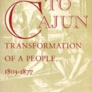 Brasseaux, Carl A. Acadian To Cajun: Transformation Of A People, 1803-1877