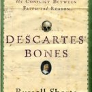 Shorto, Russell. Descartes' Bones: A Skeletal History Of The Conflict Between Faith And Reason