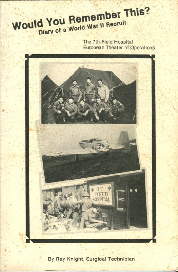 Knight, Ray. Would You Remember This?...The 7th Field Hospital, ETO, World War II