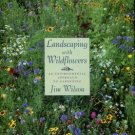 Wilson, Jim. Landscaping With Wildflowers: An Environmental Approach To Gardening
