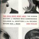 Fessler, Ann. The Girls Who Went Away: The Hidden History Of Women Who Surrendered Children...