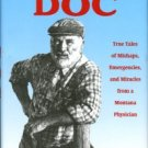 Losee, R. E. Doc: True Tales Of Mishaps, Emergencies, And Miracles From A Montana Physician