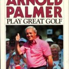 Palmer, Arnold. Play Great Golf: Mastering The Fundamentals Of Your Game