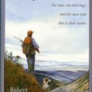 Holthouser, Robert. A High, Lonesome Call: One Man, Two Bird Dogs, And The Open Road ...