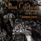 Silver, Murray. Behind The Moss Curtain And Other Great Savannah Stories