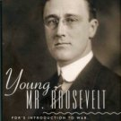 Weintraub, Stanley. Young Mr. Roosevelt: FDR's Introduction To War, Politics And Life