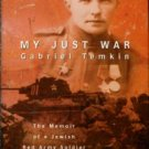 Temkin, Gabriel. My Just War: The Memoir Of A Jewish Red Army Soldier In World War II.