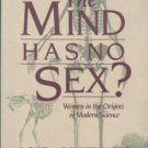 Schiebinger, Londa. The Mind Has No Sex? Women In The Origins Of Modern Science