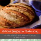 Hertzberg, Jeff. Artisan Bread In Five Minutes A Day: The Discovery That Revolutionizes Home Baking
