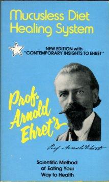 Ehret, Arnold. Arnold Ehret's Mucusless-Diet Healing System