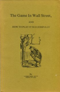Hoyle [pseud. ]. The Game In Wall Street, And How To Play It Successfully