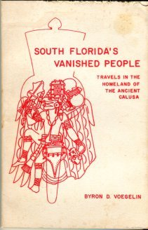 Voegelin, Byron D. South Florida's Vanished People: Travels In The Homeland Of The Ancient Calusa