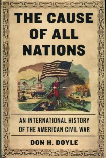 Doyle, Don H. The Cause Of All Nations: An International History Of The American Civil War