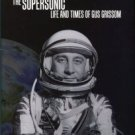 Leopold, George. Calculated Risk: The Supersonic Life And Times Of Gus Grissom