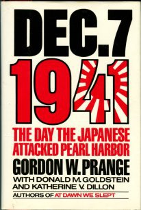 Prange, Gordon W. December 7, 1941: The Day The Japanese Attacked Pearl Harbor