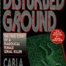 Norton, Carla. Disturbed Ground: The True Story Of A Diabolical Female Serial Killer.
