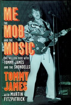 ames, Tommy. Me, The Mob, And The Music: One Helluva Ride With Tommy James And The Shondells